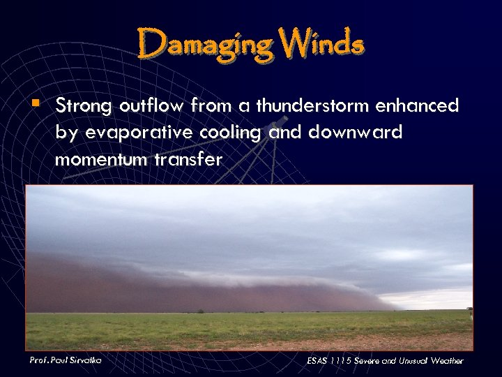 Damaging Winds § Strong outflow from a thunderstorm enhanced by evaporative cooling and downward