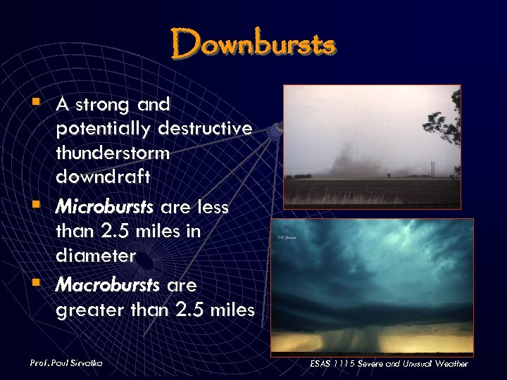 Downbursts § A strong and potentially destructive thunderstorm downdraft § Microbursts are less than
