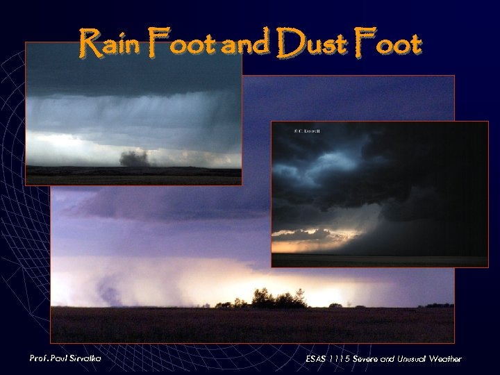 Rain Foot and Dust Foot Prof. Paul Sirvatka ESAS 1115 Severe and Unusual Weather