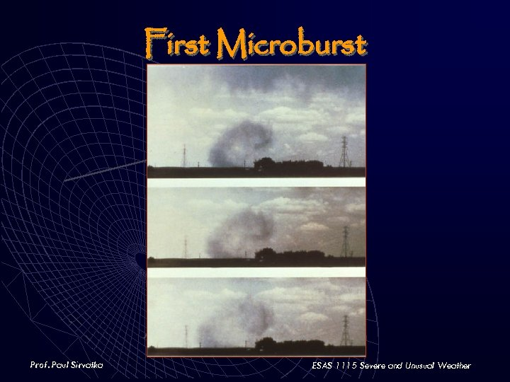 First Microburst Prof. Paul Sirvatka ESAS 1115 Severe and Unusual Weather