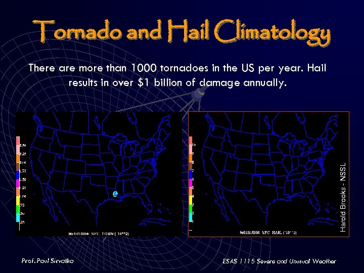 Tornado and Hail Climatology Harold Brooks - NSSL There are more than 1000 tornadoes