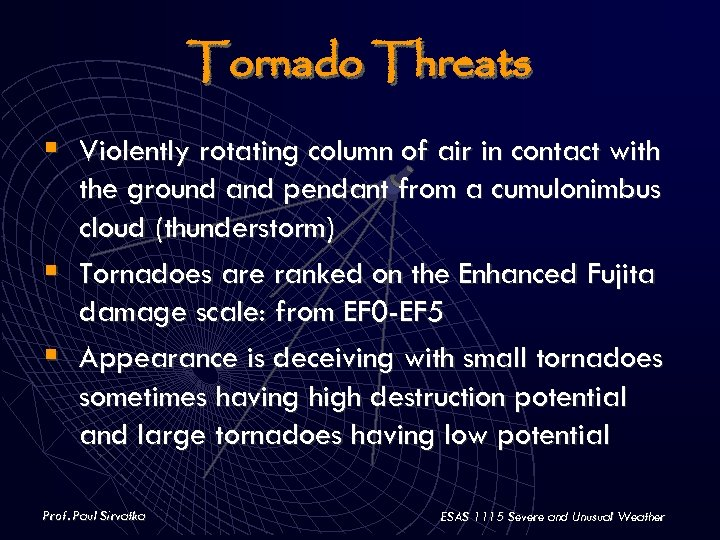 Tornado Threats § Violently rotating column of air in contact with § § the