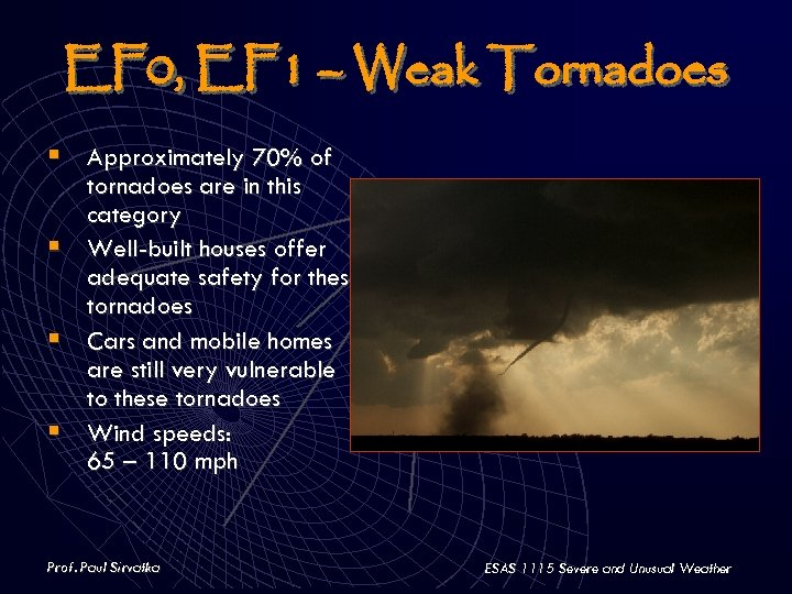 EF 0, EF 1 – Weak Tornadoes § Approximately 70% of tornadoes are in