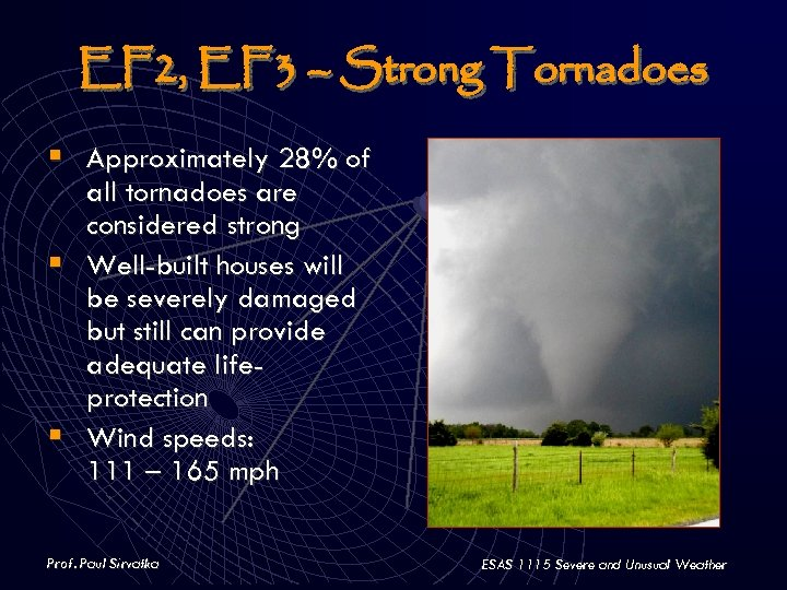 EF 2, EF 3 – Strong Tornadoes § Approximately 28% of all tornadoes are