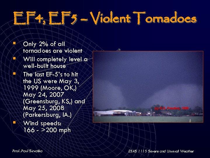 EF 4, EF 5 – Violent Tornadoes § Only 2% of all § §