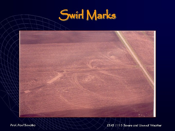 Swirl Marks Prof. Paul Sirvatka ESAS 1115 Severe and Unusual Weather
