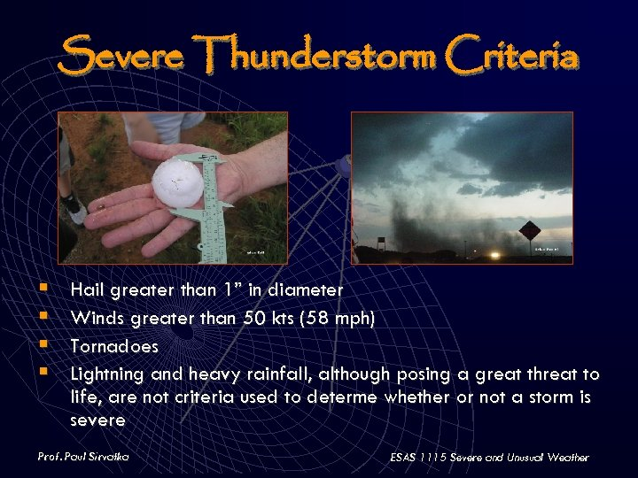 """Severe Thunderstorm Criteria § § Hail greater than 1"""" in diameter Winds greater than"""