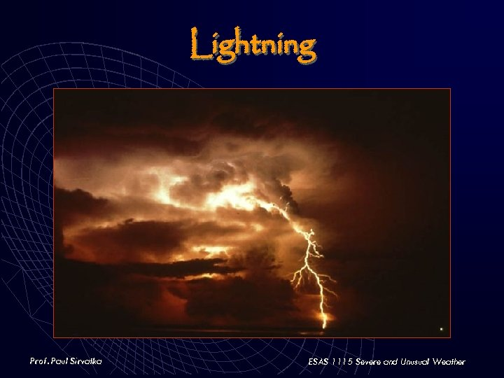 Lightning Prof. Paul Sirvatka ESAS 1115 Severe and Unusual Weather