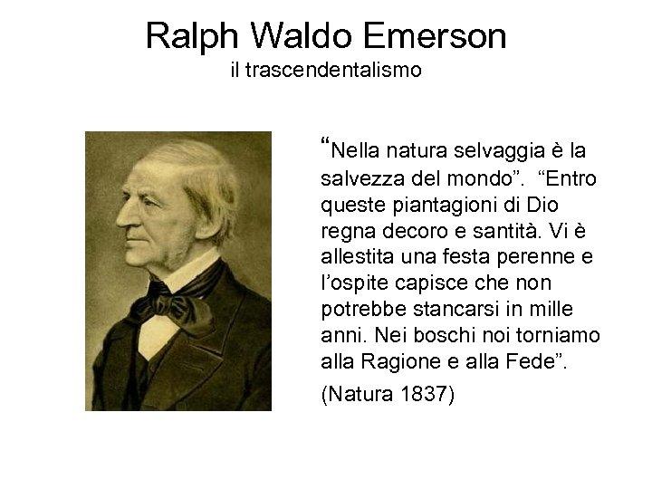 """Ralph Waldo Emerson il trascendentalismo """"Nella natura selvaggia è la salvezza del mondo"""". """"Entro"""