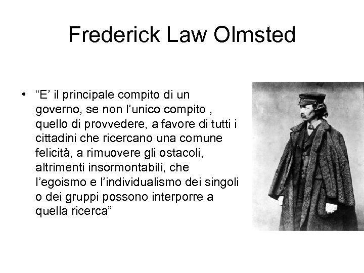 """Frederick Law Olmsted • """"E' il principale compito di un governo, se non l'unico"""