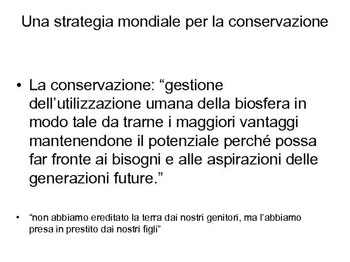 """Una strategia mondiale per la conservazione • La conservazione: """"gestione dell'utilizzazione umana della biosfera"""