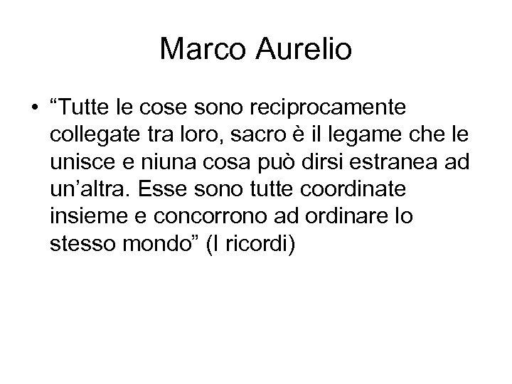 """Marco Aurelio • """"Tutte le cose sono reciprocamente collegate tra loro, sacro è il"""