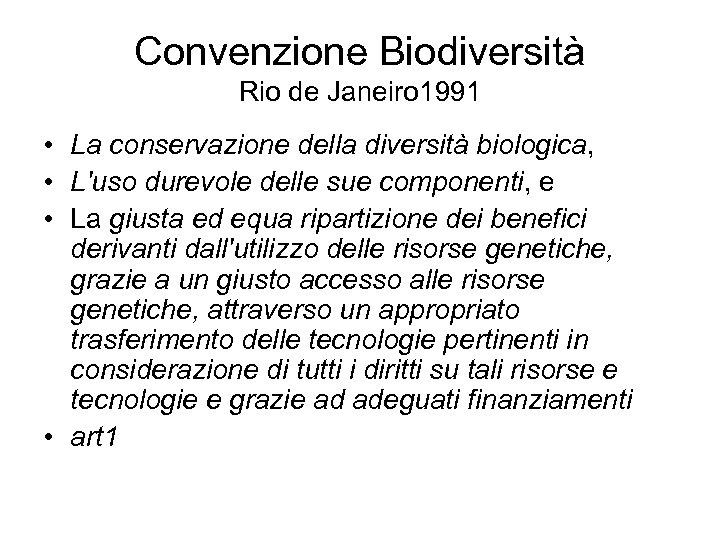 Convenzione Biodiversità Rio de Janeiro 1991 • La conservazione della diversità biologica, • L'uso