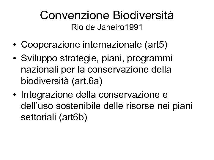 Convenzione Biodiversità Rio de Janeiro 1991 • Cooperazione internazionale (art 5) • Sviluppo strategie,