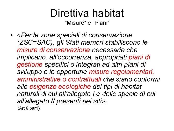 """Direttiva habitat """"Misure"""" e """"Piani"""" • «Per le zone speciali di conservazione (ZSC=SAC), gli"""