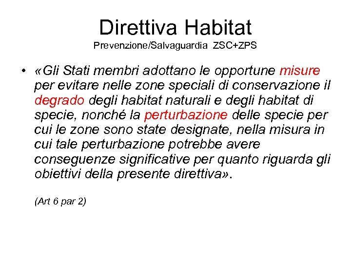 Direttiva Habitat Prevenzione/Salvaguardia ZSC+ZPS • «Gli Stati membri adottano le opportune misure per evitare