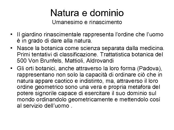 Natura e dominio Umanesimo e rinascimento • Il giardino rinascimentale rappresenta l'ordine che l'uomo