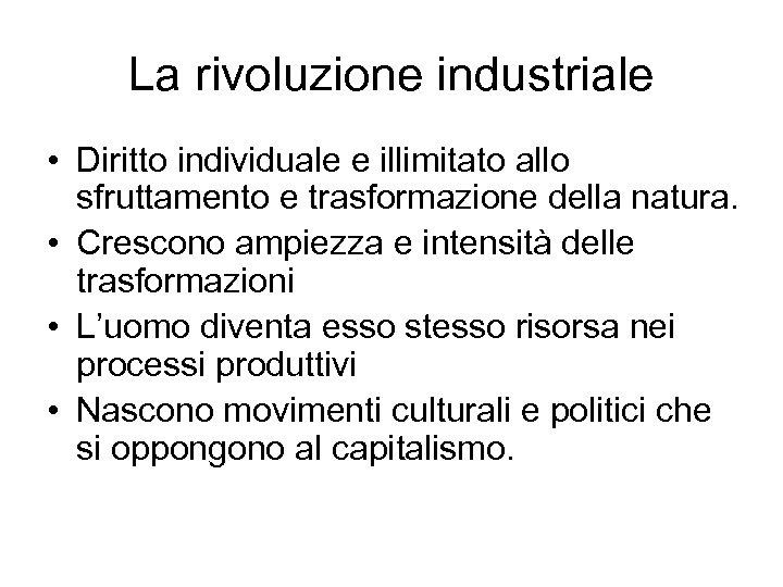 La rivoluzione industriale • Diritto individuale e illimitato allo sfruttamento e trasformazione della natura.