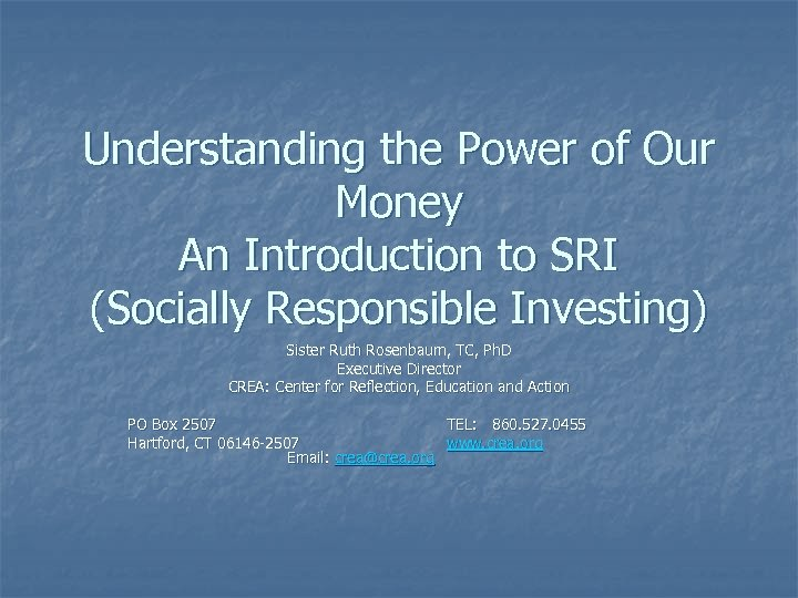 Understanding the Power of Our Money An Introduction to SRI (Socially Responsible Investing) Sister