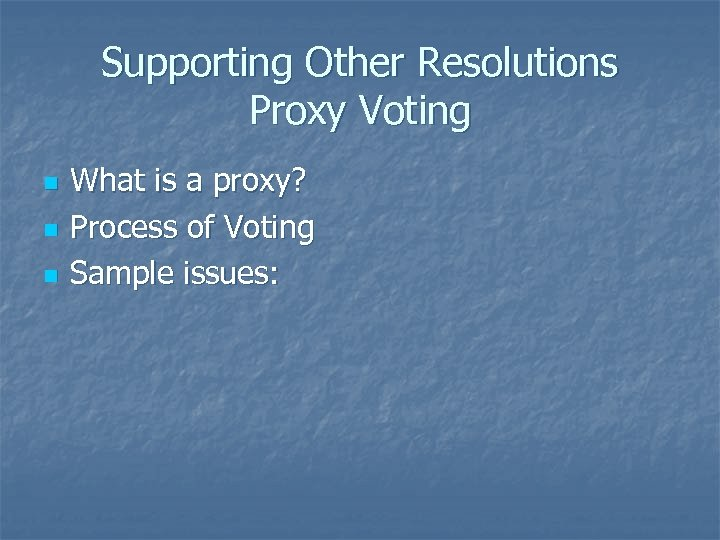 Supporting Other Resolutions Proxy Voting n n n What is a proxy? Process of