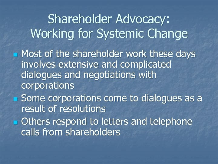 Shareholder Advocacy: Working for Systemic Change n n n Most of the shareholder work
