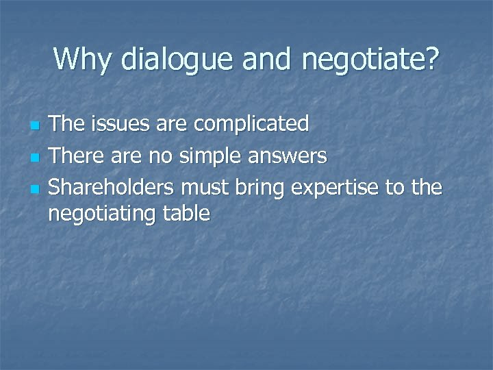 Why dialogue and negotiate? n n n The issues are complicated There are no