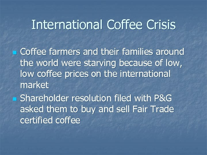 International Coffee Crisis n n Coffee farmers and their families around the world were