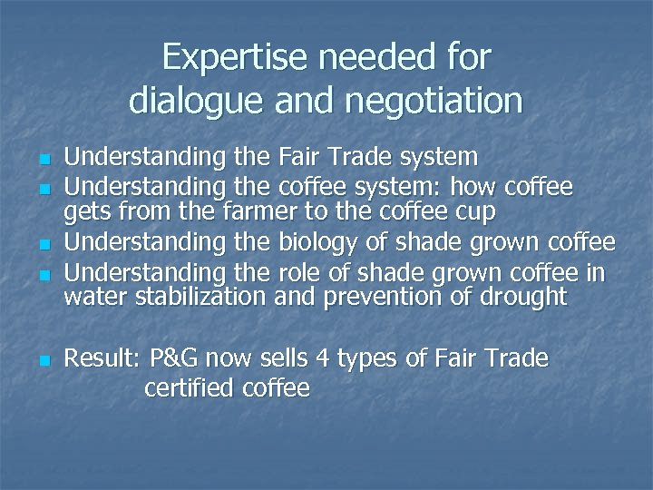 Expertise needed for dialogue and negotiation n n Understanding the Fair Trade system Understanding