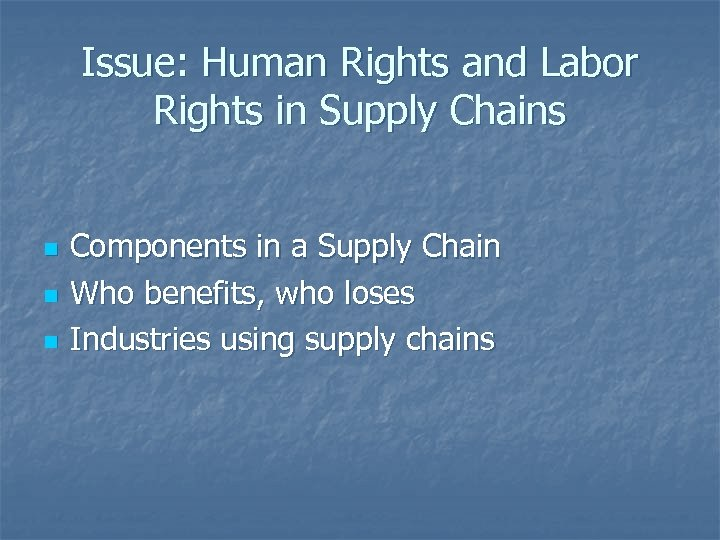 Issue: Human Rights and Labor Rights in Supply Chains n n n Components in
