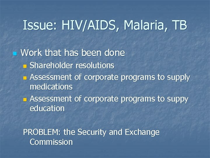 Issue: HIV/AIDS, Malaria, TB n Work that has been done Shareholder resolutions n Assessment