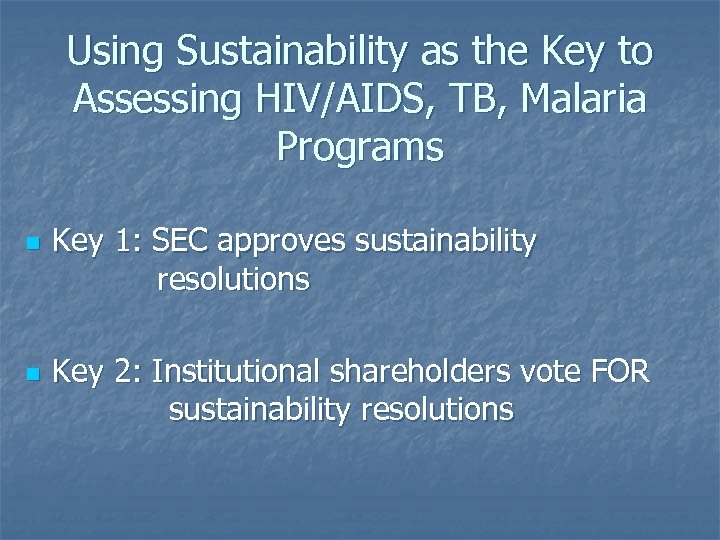 Using Sustainability as the Key to Assessing HIV/AIDS, TB, Malaria Programs n n Key