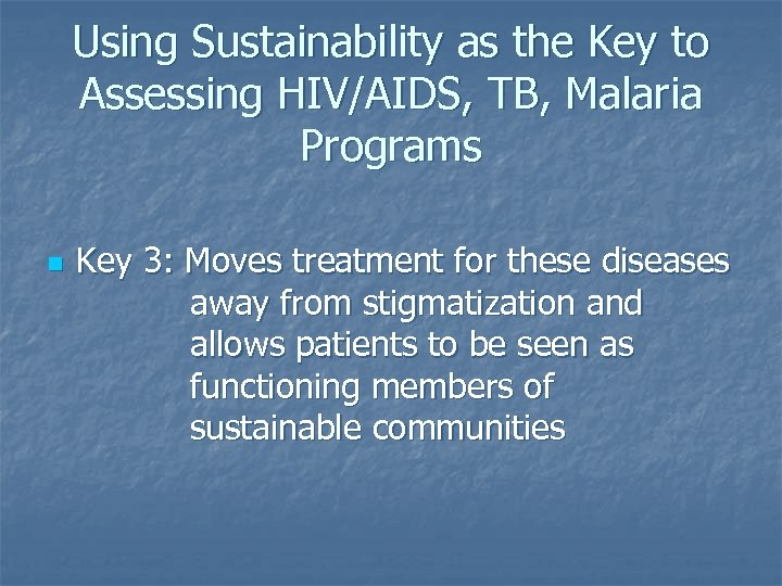 Using Sustainability as the Key to Assessing HIV/AIDS, TB, Malaria Programs n Key 3: