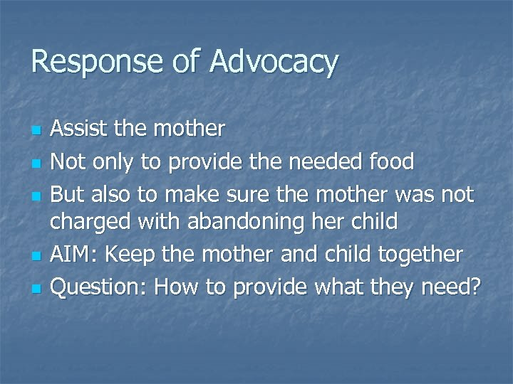 Response of Advocacy n n n Assist the mother Not only to provide the