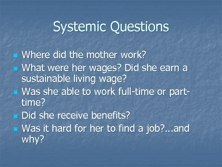 Systemic Questions n n n Where did the mother work? What were her wages?