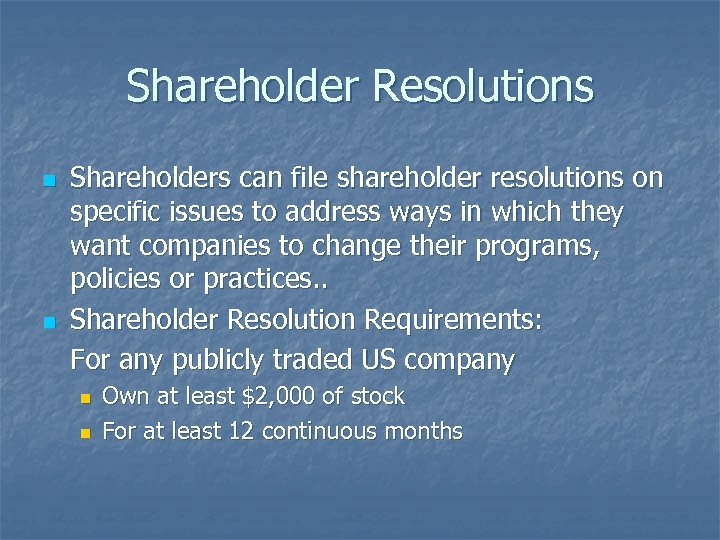 Shareholder Resolutions n n Shareholders can file shareholder resolutions on specific issues to address