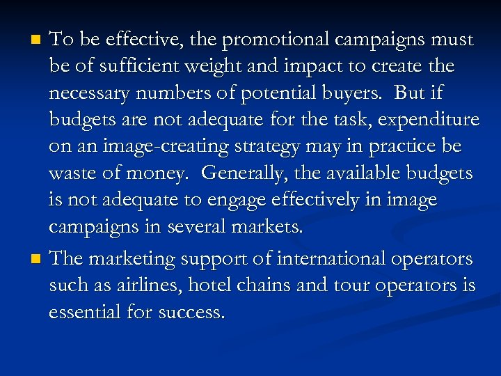 To be effective, the promotional campaigns must be of sufficient weight and impact to