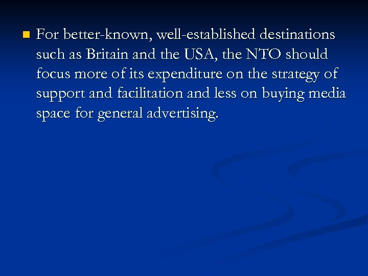n For better-known, well-established destinations such as Britain and the USA, the NTO should