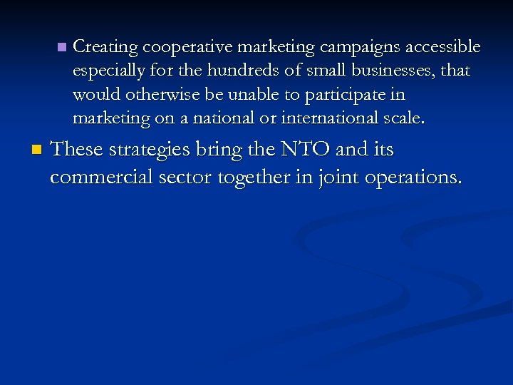 n n Creating cooperative marketing campaigns accessible especially for the hundreds of small businesses,