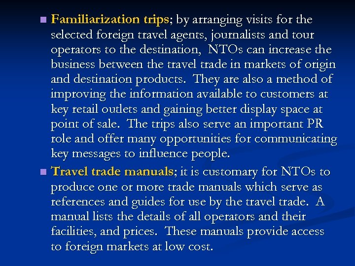 Familiarization trips; by arranging visits for the selected foreign travel agents, journalists and tour