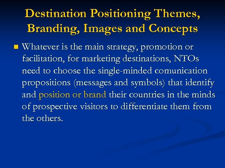 Destination Positioning Themes, Branding, Images and Concepts n Whatever is the main strategy, promotion