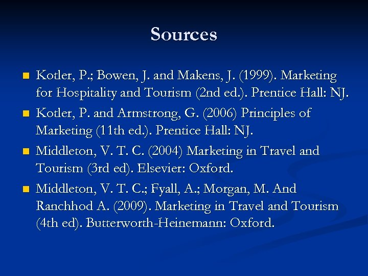 Sources n n Kotler, P. ; Bowen, J. and Makens, J. (1999). Marketing for
