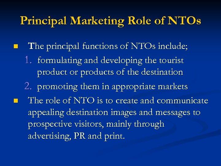 Principal Marketing Role of NTOs n n The principal functions of NTOs include; 1.