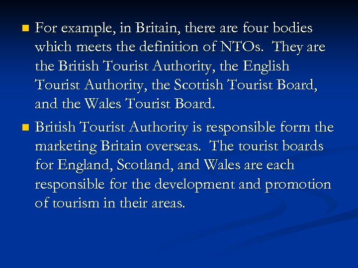 For example, in Britain, there are four bodies which meets the definition of NTOs.