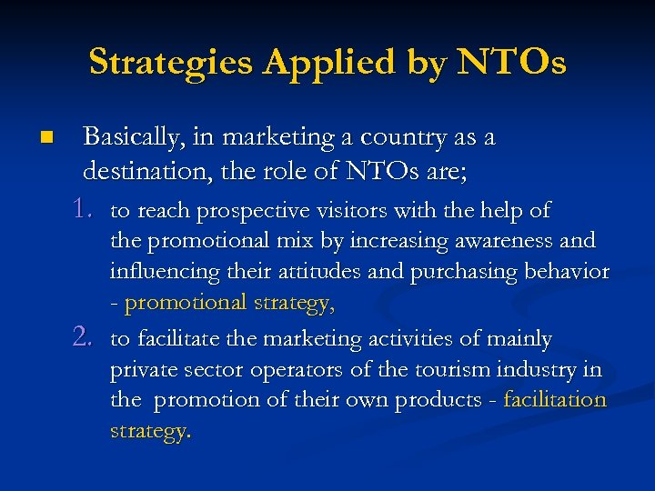 Strategies Applied by NTOs n Basically, in marketing a country as a destination, the