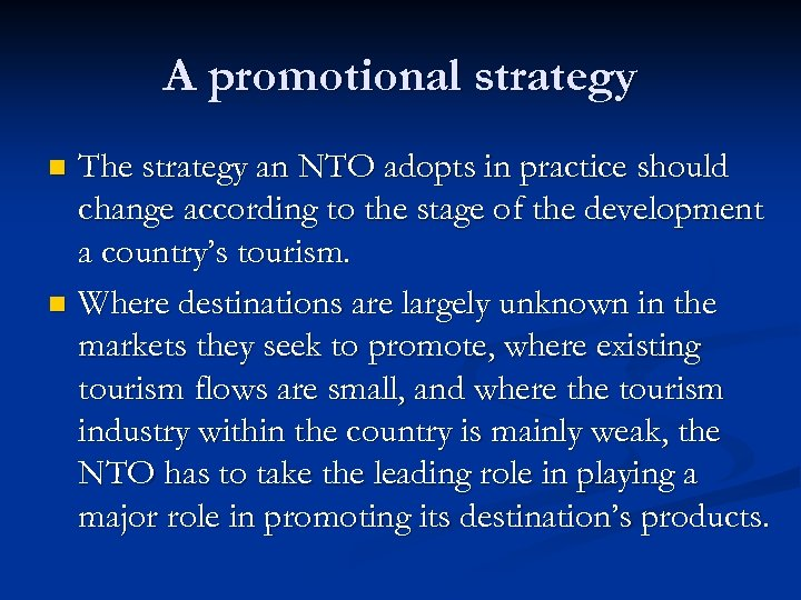 A promotional strategy The strategy an NTO adopts in practice should change according to