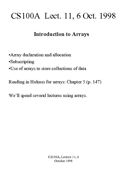 CS 100 A Lect. 11, 6 Oct. 1998 Introduction to Arrays • Array declaration