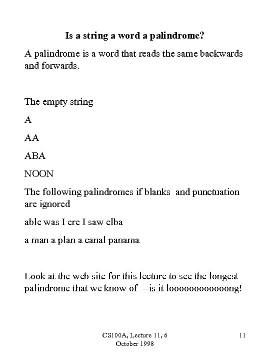 Is a string a word a palindrome? A palindrome is a word that reads