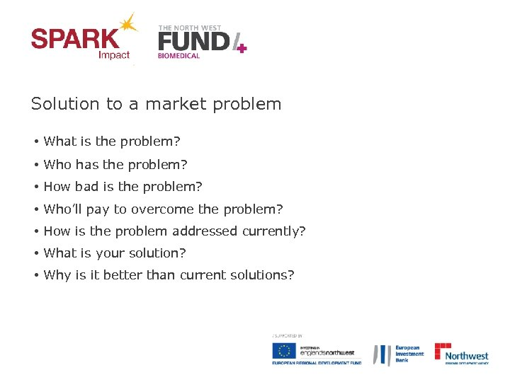 Solution to a market problem • What is the problem? • Who has the