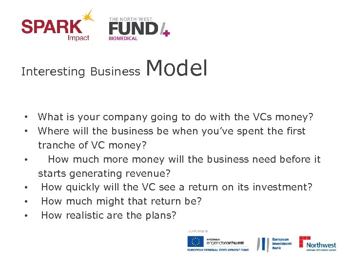 Interesting Business Model • What is your company going to do with the VCs