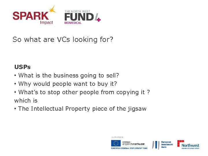 So what are VCs looking for? USPs • What is the business going to